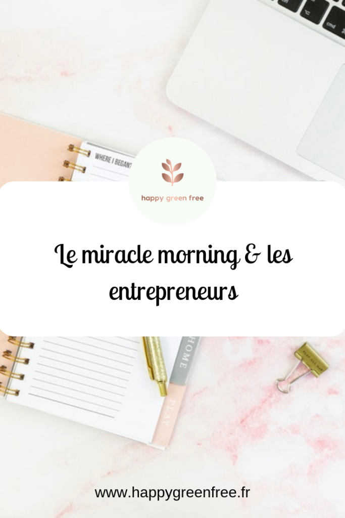 Le miracle morning et les entrepreneurs. Happy green free, social média manager freelance